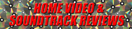 Home Video & Soundtrack Reviews